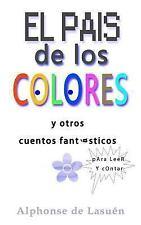 El Pais de Los Colores : Y Otros Cuentos Fantásticos para Leer y Contar by...