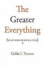 The Greater Everything : What Kind of Book Is This? 2 by Collin I. Thomas...