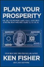 Plan Your Prosperity: The Only Retirement Guide You'll Ever Need, Starting Now--