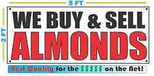 WE BUY & SELL ALMONDS Banner Sign NEW Size Best Quality for The $