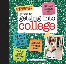 Seventeen's Guide to Getting into College: Know Yourself, Know Your Schools & Fi