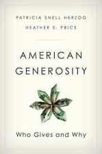 American Generosity : Who Gives and Why by Heather E. Price and Patricia...