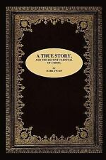 True Story and the Recent Carnival of Cr by Mark Twain (2007, Paperback)