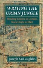 Writing the Urban Jungle: Reading Empire in London from Doyle to Eliot 2000 PB