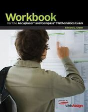 Workbook : For the Accuplacer and Compass Mathematics Exam by Edward L. Green...