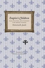 Empire's Children: Race, Filiation, and Citizenship in the French Colonies, Saad