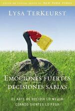 Emociones Fuertes---Decisiones Sabias : El Arte de Decidir lo Mejor Cuando...