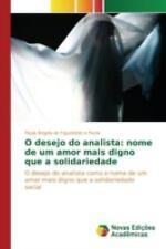 O Desejo Do Analista : Nome de Um Amor Mais Digno Que a Solidariedade by De...