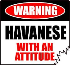 "WARNING HAVANESE WITH AN ATTITUDE 4"" DIE-CUT DOG CANINE STICKER"