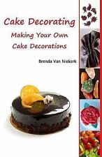 Cake Decorating - Making Your Own Cake Decorations by Brenda Niekerk (2014,...