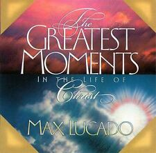 The Greatest Moments In The Life Of Christ  Max Lucado