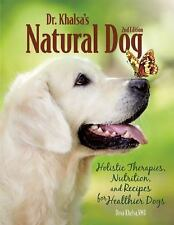 Dr. Khalsa's Natural Dog: Holistic Therapies, Nutrition, and Recipes for Healthi