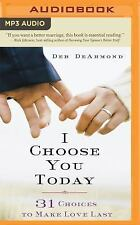 I Choose You Today : 31 Choices to Make Love Last by Deb DeArmond (2016, MP3...