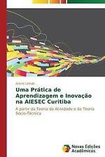 Uma Pratica de Aprendizagem e Inovacao Na Aiesec Curitiba by Latoski Ariane...