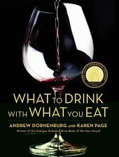 What to Drink with What You Eat : The Definitive Guide to Pairing Food with Win…