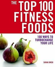 The Top 100 Fitness Foods :) 100 Ways to Turbocharge Your Life by Sarah Owen