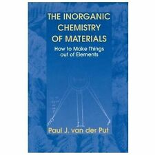 The Inorganic Chemistry of Materials : How to Make Things Out of Elements by...