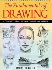 The Fundamentals of Drawing: A Complete Professional Course for Artists Barber,