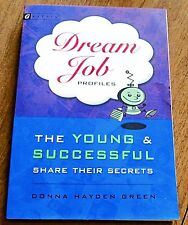 Dream Job Profiles : The Young and Successful Share Their Secrets by Donna Green