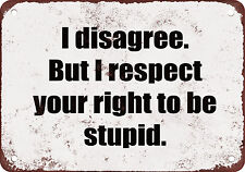 "I Disagree. But I Respect Your Right to be Stupid. 10"" x 7"" Funny Metal Sign"