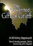 The Unwanted Gift of Grief: A Ministry Approach (Religion and Mental Health) by