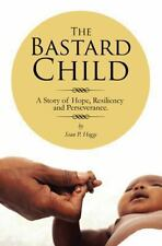 The Bastard Child : A Story of Hope, Resiliency and Perseverance by Sean P....
