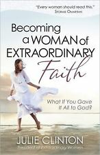 Becoming a Woman of Extraordinary Faith : What If You Gave It All to God? by...