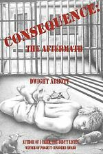 CONSEQUENCE: the Aftermath : Sequel to I Cried, You Didn't Listen by Dwight...