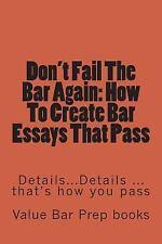 Don't Fail the Bar Again: How to Create Bar Essays That Pass : Details......