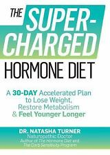 The Supercharged Hormone Diet : A 30-Day Accelerated Plan to Lose Weight,...