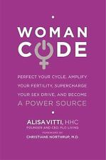 Woman Code : Perfect Your Cycle, Amplify Your Fertility, Supercharge Your Sex D…