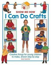 Show Me How : I Can Do Crafts by Sally Walton (2015, Hardcover)