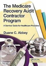 The Medicare Recovery Audit Contractor Program : A Survival Guide for...