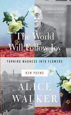 The World Will Follow Joy: Turning Madness into Flowers (New Poems), Walker, Ali
