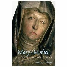 Mary's Mother : Saint Anne in Late Medieval Europe by Virginia Nixon (2013,...