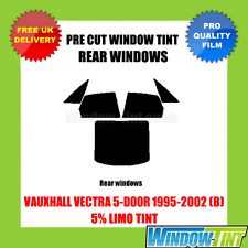 VAUXHALL VECTRA 5-DOOR 1995-2002 (B) 5% LIMO REAR PRE CUT WINDOW TINT