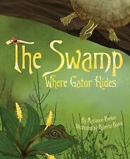 The Swamp Where Gator Hides by Marianne Berkes (2014, Hardcover)