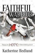 Faithful Warrior : Praying with Hope for Women Battling Cancer by Katherine...