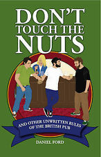 Daniel Ford Don't Touch the Nuts: And Other Unwritten Rules of the British Pub V