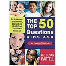 The Top 50 Questions Kids Ask (3rd through 5th Grade): The Best Answers to the S