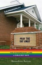 Pray the Gay Away: The Extraordinary Lives of Bible Belt Gays-ExLibrary