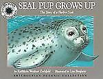 Seal Pup Grows Up: The Story of a Harbor Seal - a Smithsonian Oceanic Collection
