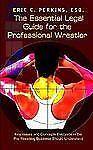 The Essential Legal Guide for the Professional Wrestler : Key Issues and...