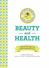 The Little Book of Home Remedies, Beauty and Health : Natural Recipes for a...