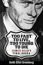 Too Fast to Live, Too Young to Die : James Dean's Final Hours by Keith Elliot...