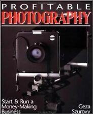Profitable Photography : Start and Run a Money-Making Business by Geza...