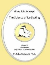 Glide, Spin, and Jump: the Science of Ice Skating: Volume 7 : Data and Graphs...