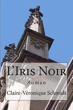 L' Iris Noir : Roman by Claire-Veronique Schmidt (2014, Paperback)