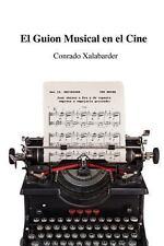 El Guion Musical en el Cine by Conrado Xalabarder (2013, Paperback)