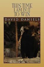 This time I am in it to Win by David Daniels (2010, Paperback)